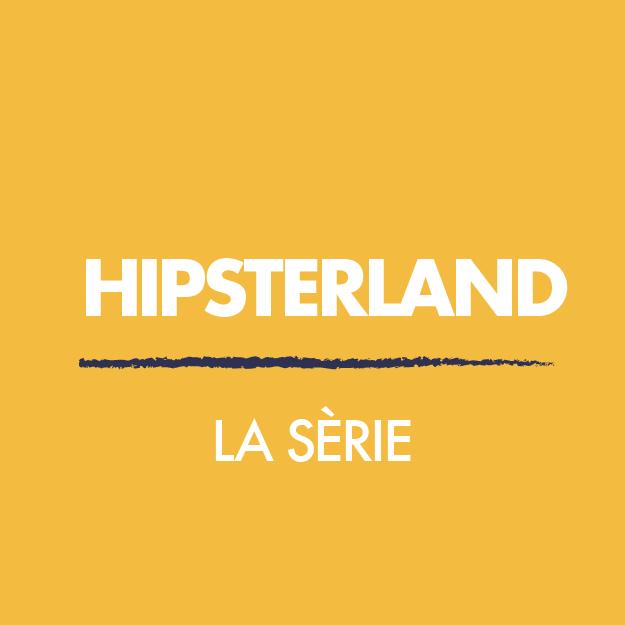 Hipsterland, la sèrie
